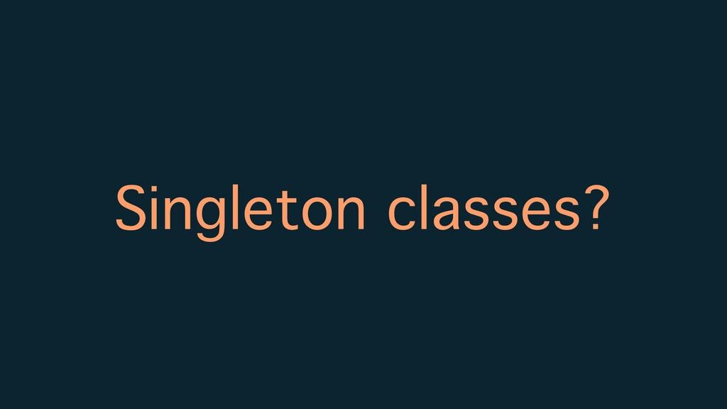 Singleton classes?