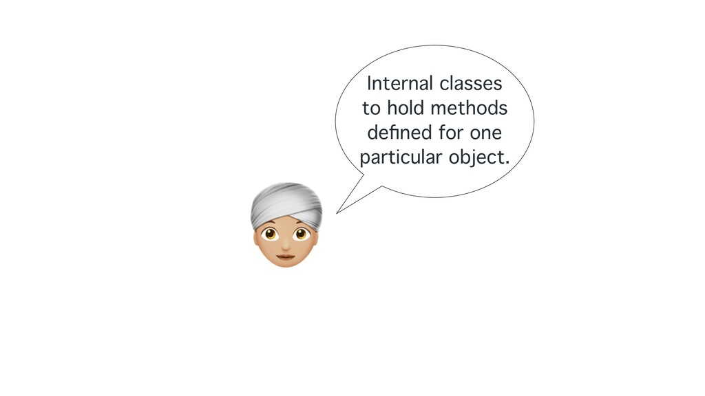 A Internal classes to hold methods defined for o...