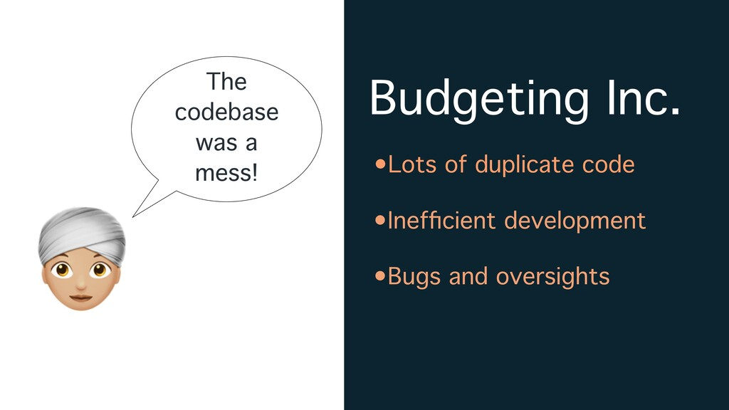 Budgeting Inc. A The codebase was a mess! •Lots...