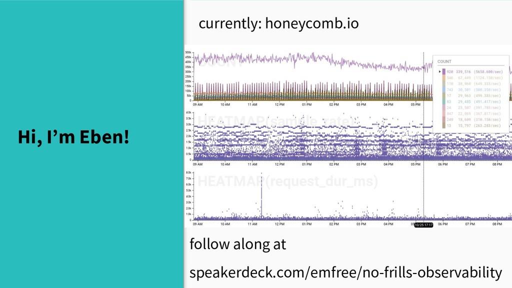 Hi, I'm Eben! currently: honeycomb.io follow al...