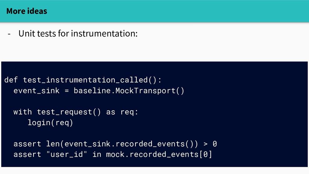 More ideas - Unit tests for instrumentation: - ...