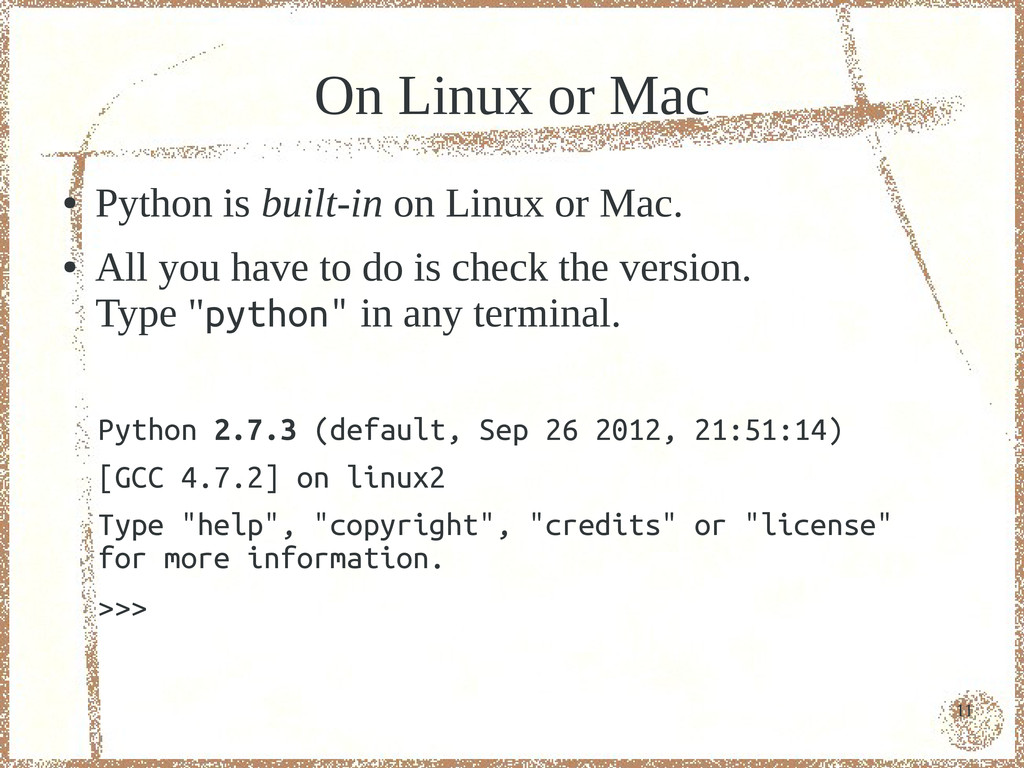 11 On Linux or Mac ● Python is built-in on Linu...