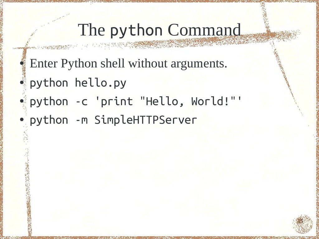 15 The python Command ● Enter Python shell with...