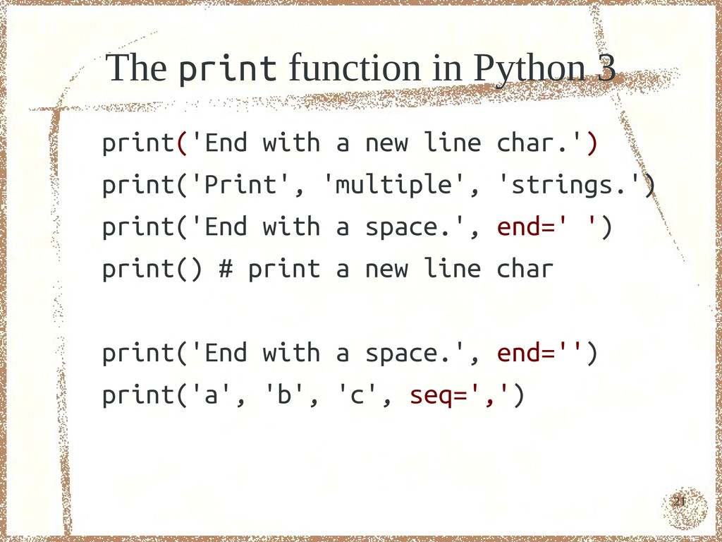21 The print function in Python 3 print('End wi...