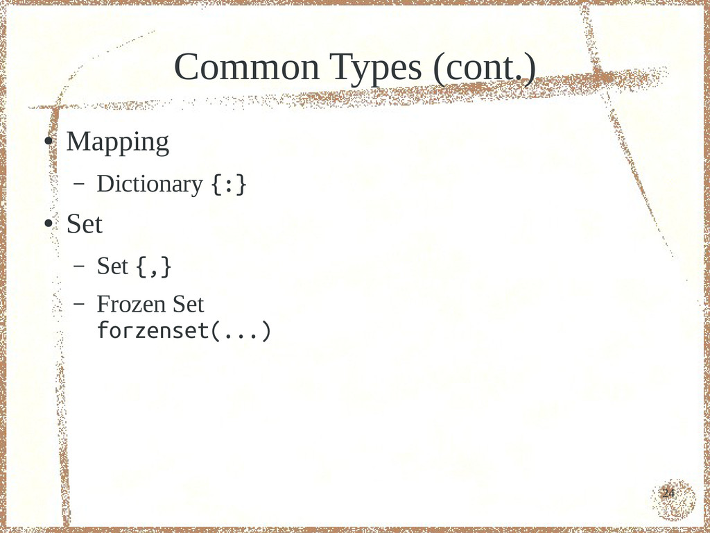 24 Common Types (cont.) ● Mapping – Dictionary ...