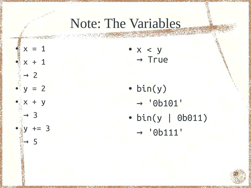 27 Note: The Variables ● x = 1 ● x + 1 → 2 ● y ...
