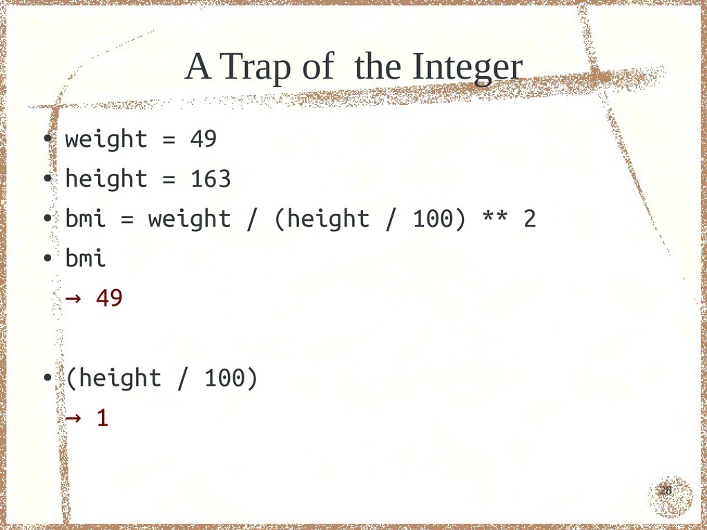 28 A Trap of the Integer ● weight = 49 ● height...