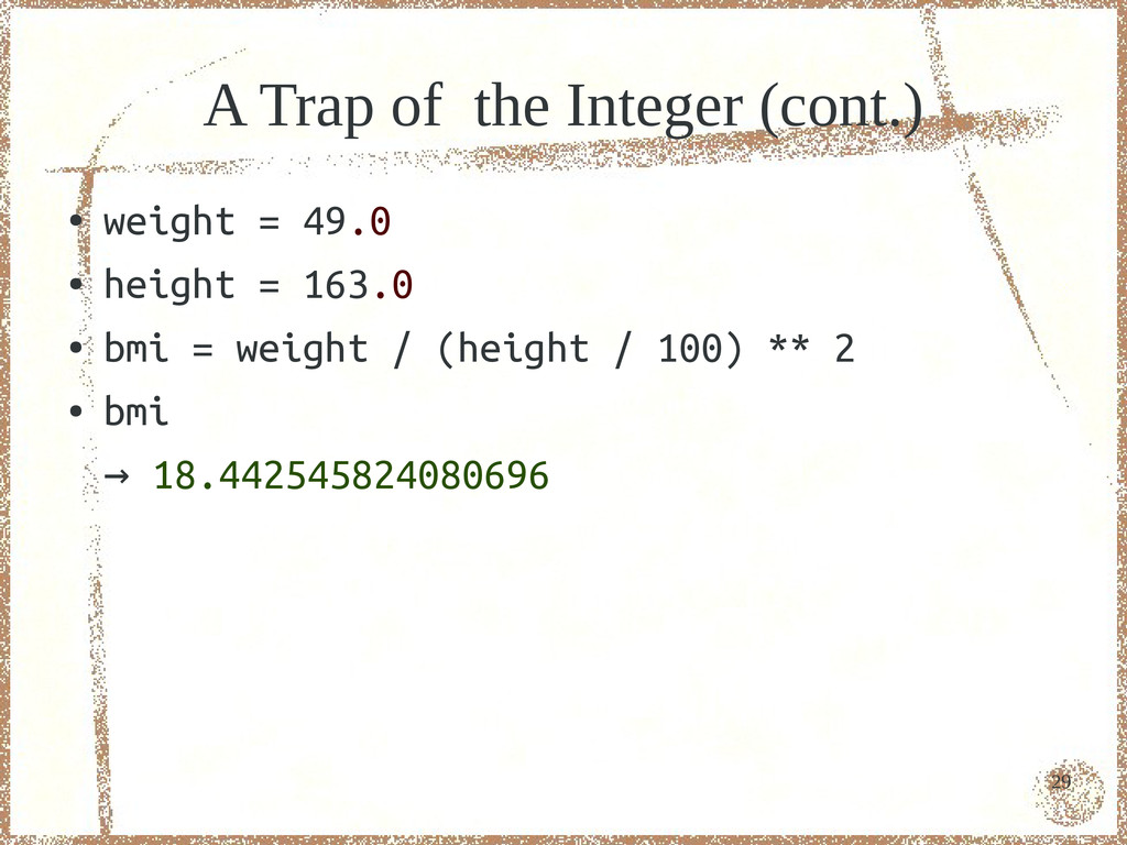 29 A Trap of the Integer (cont.) ● weight = 49....