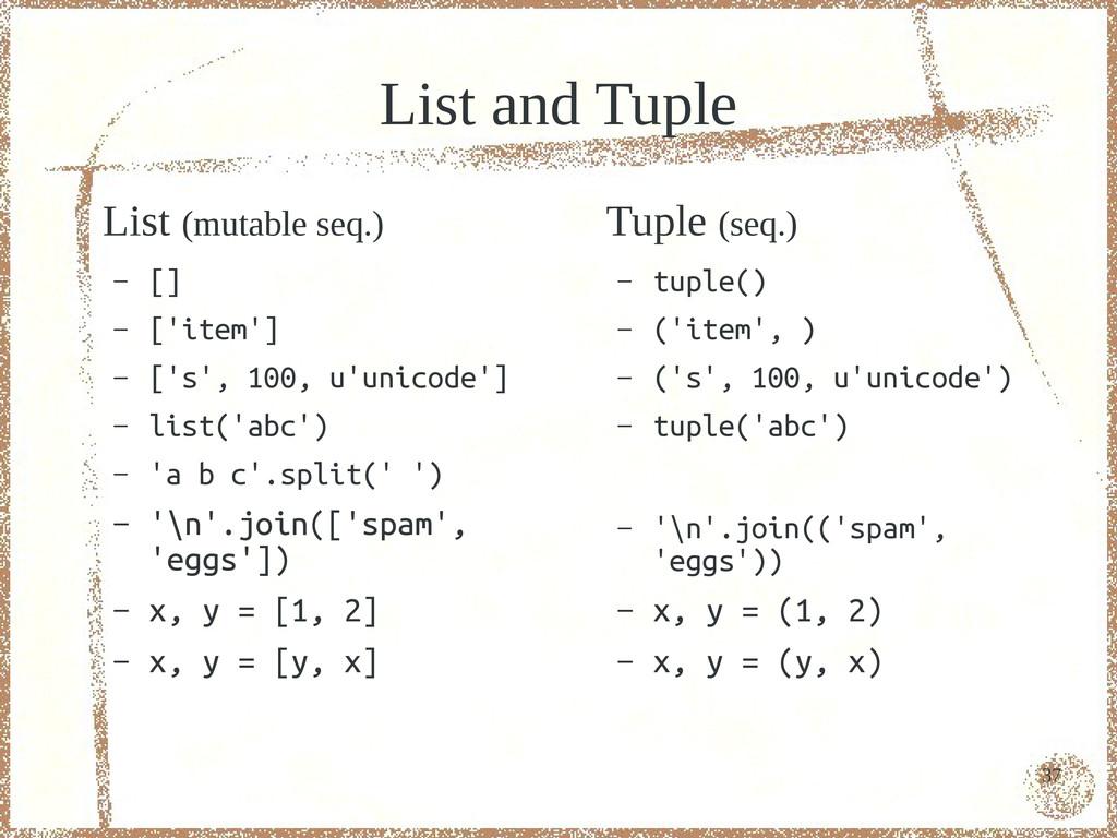 37 List and Tuple List (mutable seq.) – [] – ['...