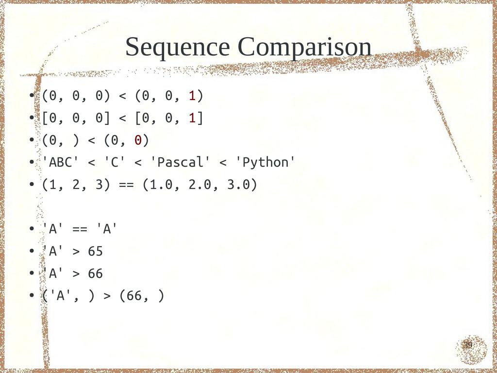 39 Sequence Comparison ● (0, 0, 0) < (0, 0, 1) ...