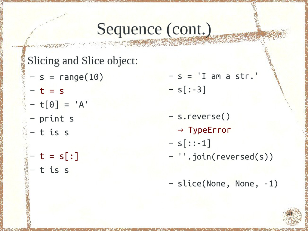 41 Sequence (cont.) Slicing and Slice object: –...