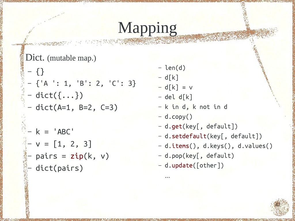 42 Mapping Dict. (mutable map.) – {} – {'A ': 1...