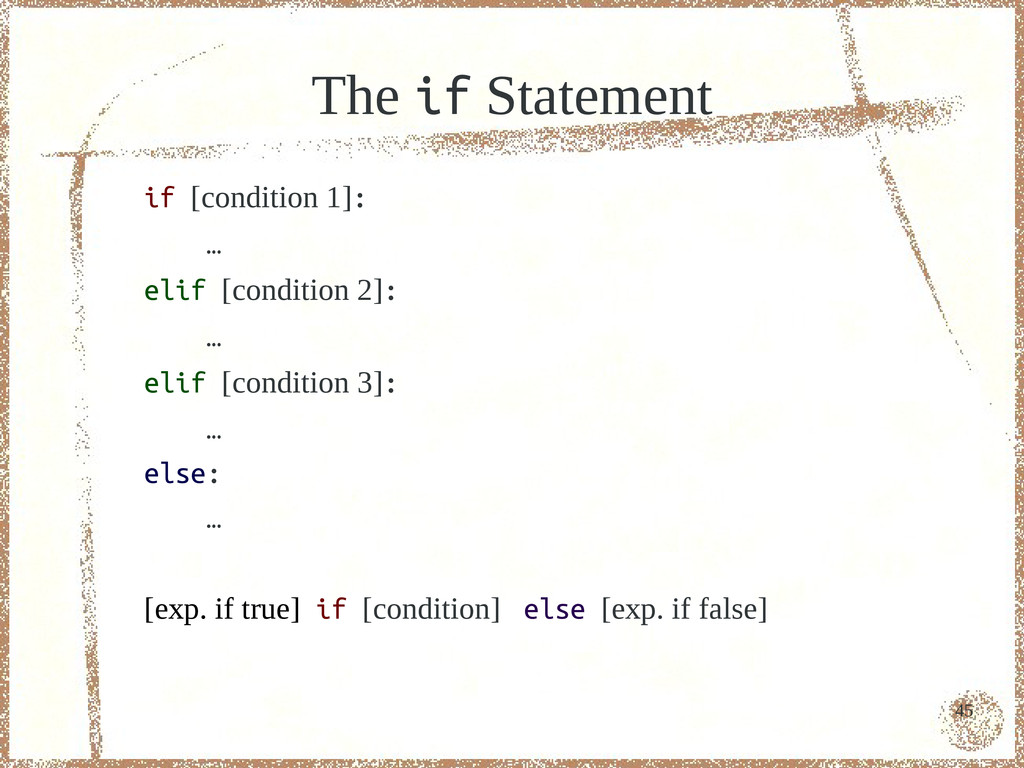 45 The if Statement if [condition 1]: … elif [c...
