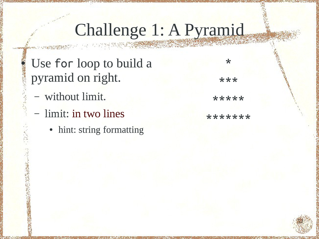 52 Challenge 1: A Pyramid ● Use for loop to bui...