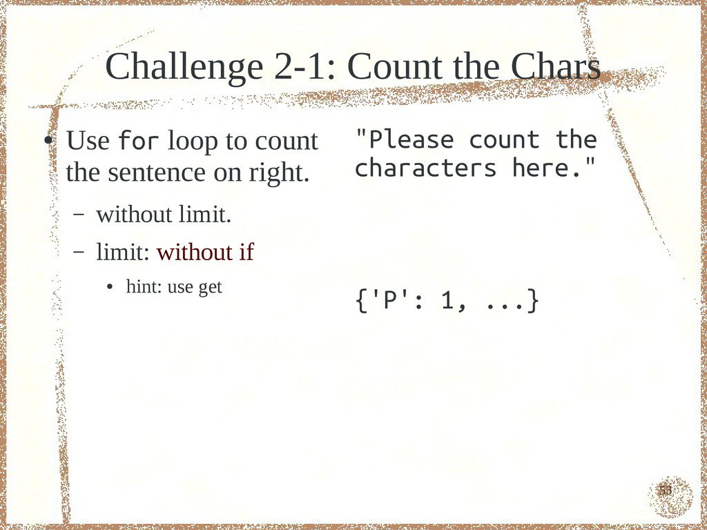 53 Challenge 2-1: Count the Chars ● Use for loo...