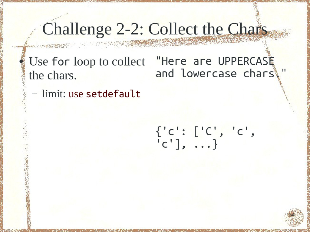 54 Challenge 2-2: Collect the Chars ● Use for l...