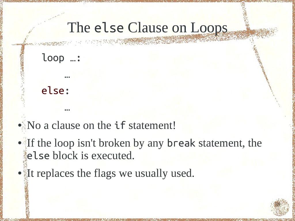 59 The else Clause on Loops loop …: … else: … ●...