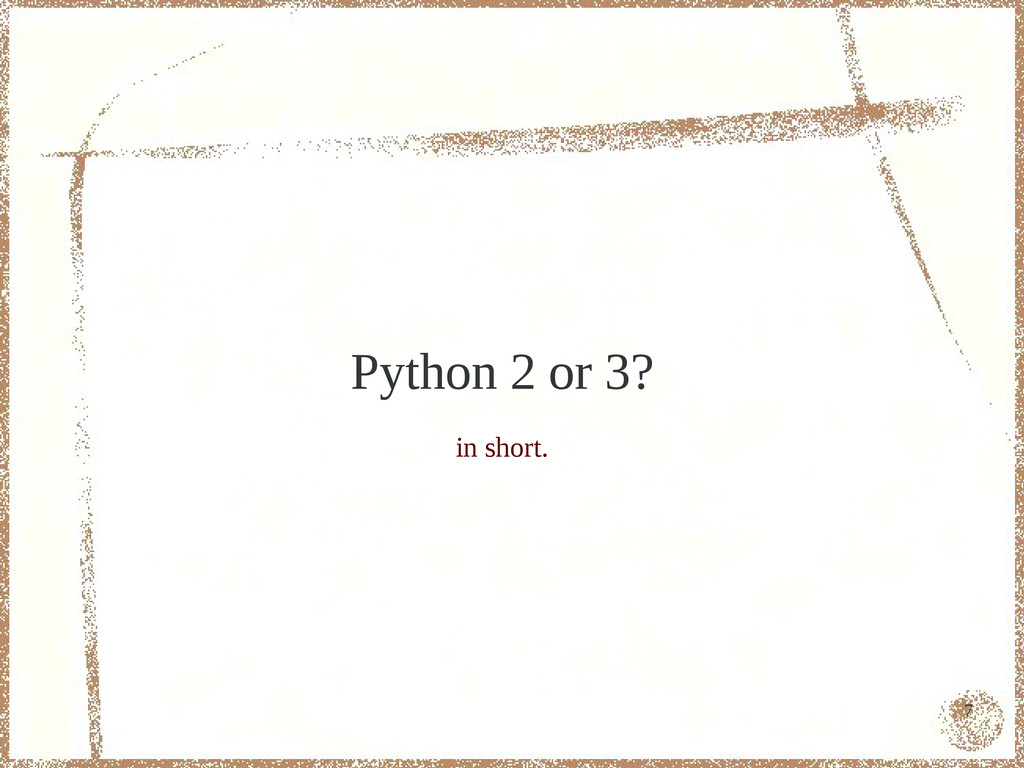 7 Python 2 or 3? in short.