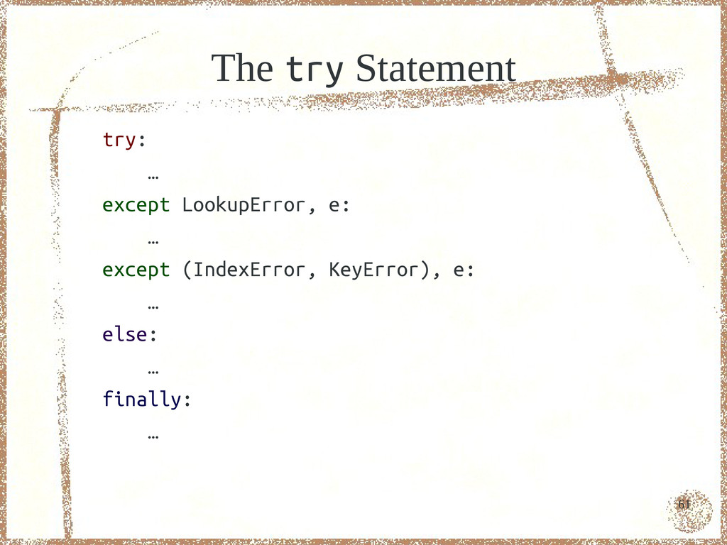 61 The try Statement try: … except LookupError,...