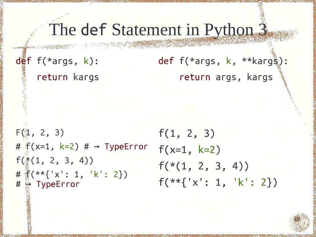 68 The def Statement in Python 3 def f(*args, k...