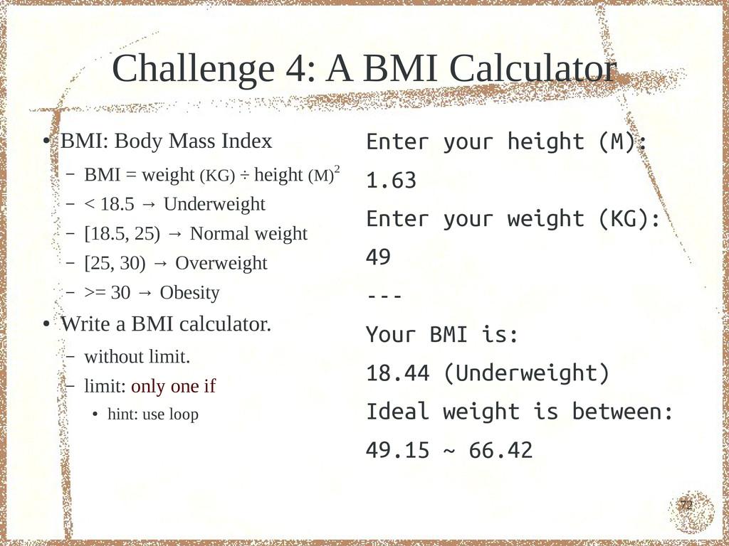72 Challenge 4: A BMI Calculator ● BMI: Body Ma...