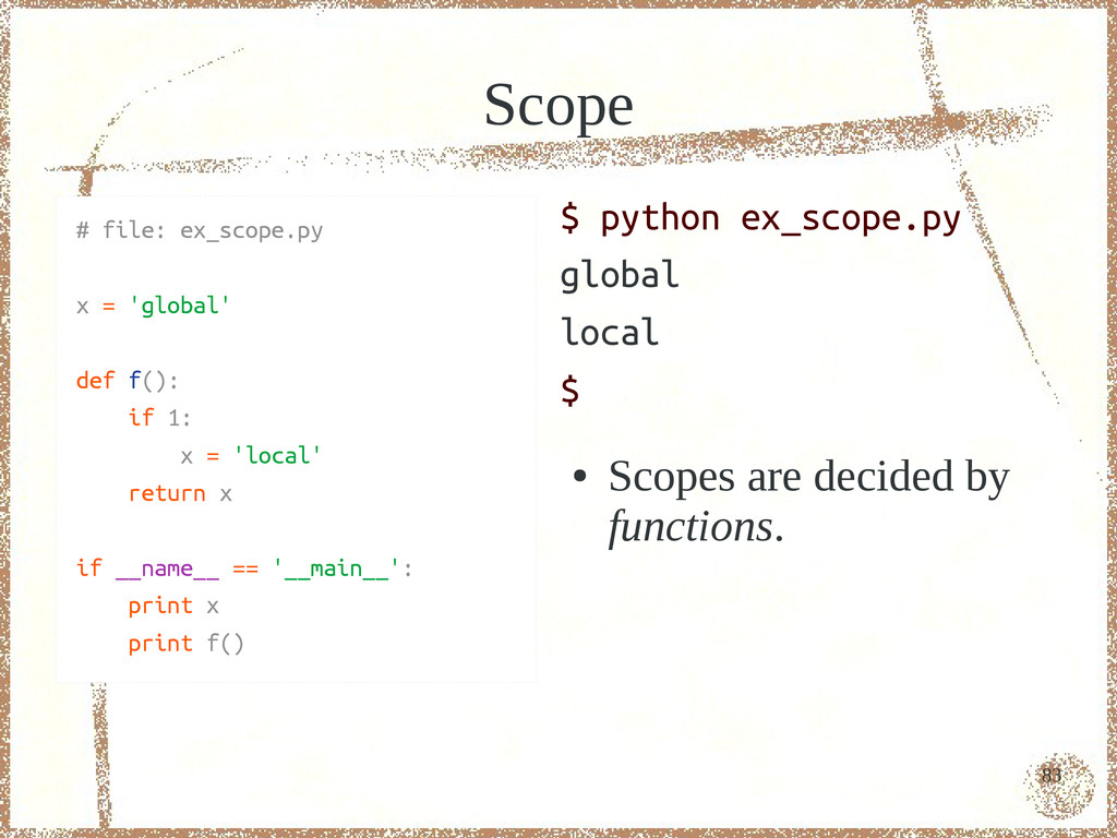 83 Scope # file: ex_scope.py x = 'global' def f...