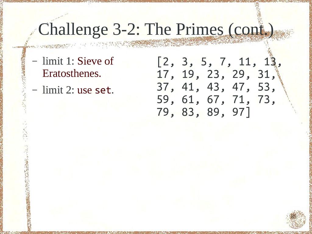 85 Challenge 3-2: The Primes (cont.) – limit 1:...