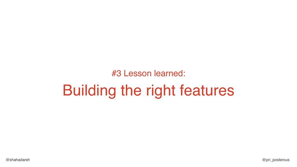 @shahadarsh @pri_posterous #3 Lesson learned: B...