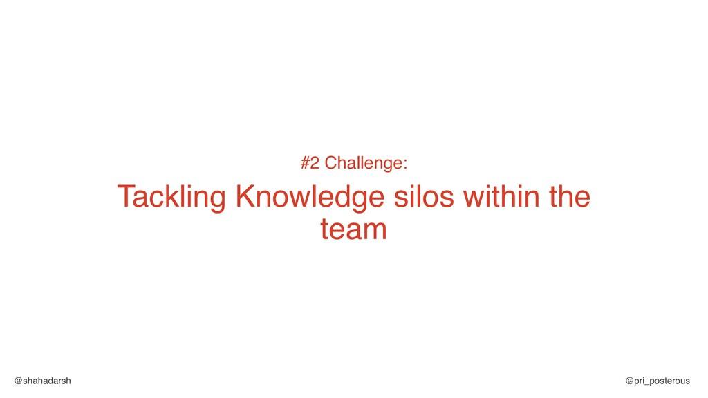 @shahadarsh @pri_posterous #2 Challenge: Tackli...