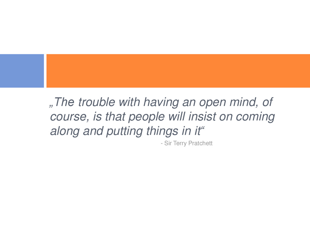 """The trouble with having an open mind, of cours..."