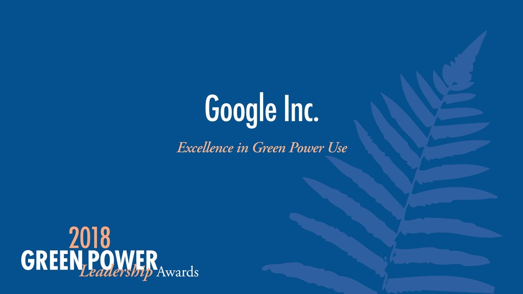 Excellence in Green Power Use Google Inc.