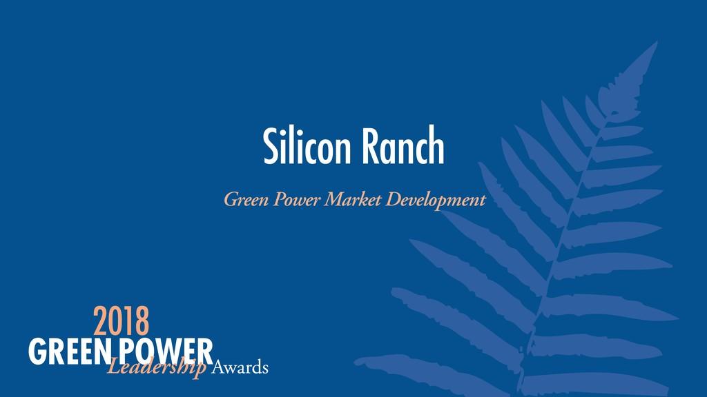 Green Power Market Development Silicon Ranch