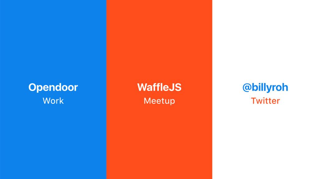 Opendoor Work Meetup WaffleJS Twitter @billyroh