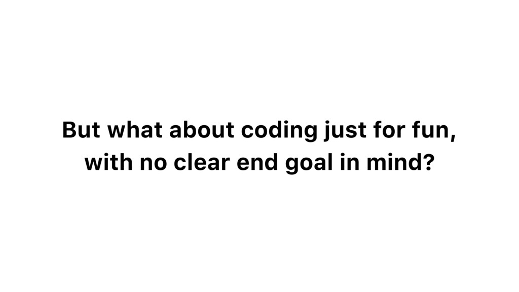 But what about coding just for fun, with no cle...