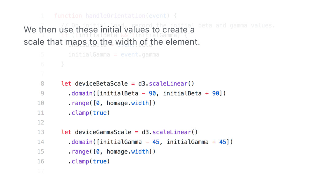 We then use these initial values to create a sc...