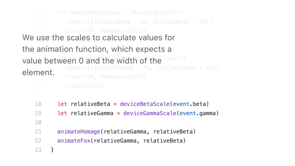 We use the scales to calculate values for the a...