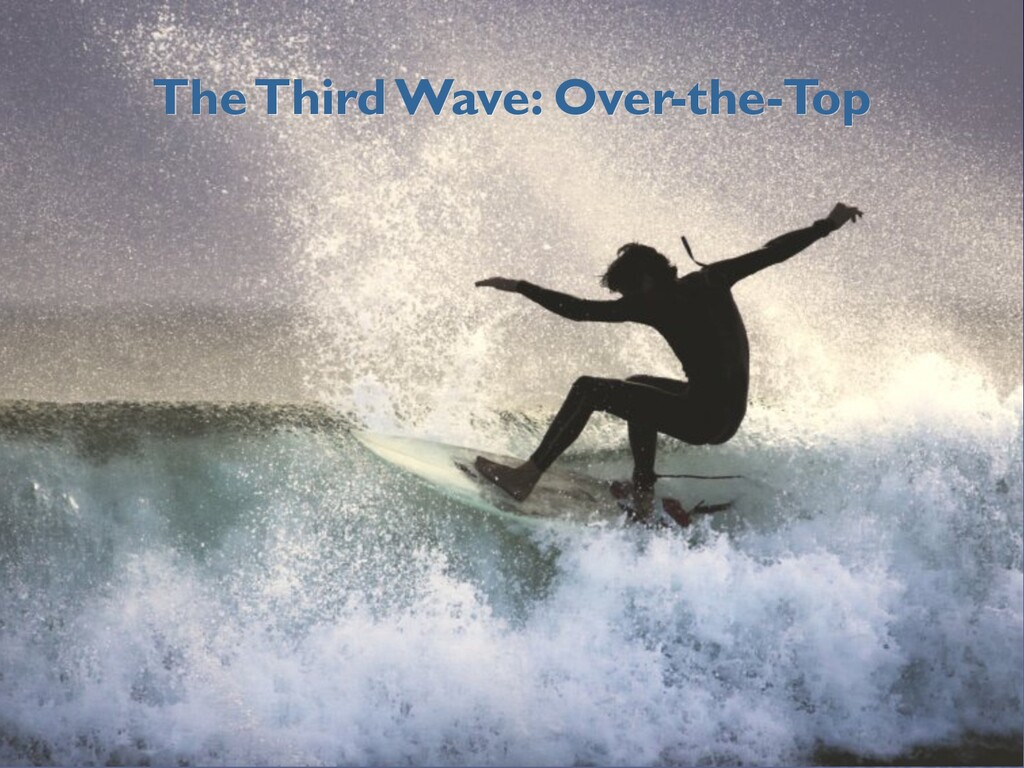 The Third Wave: Over-the-Top