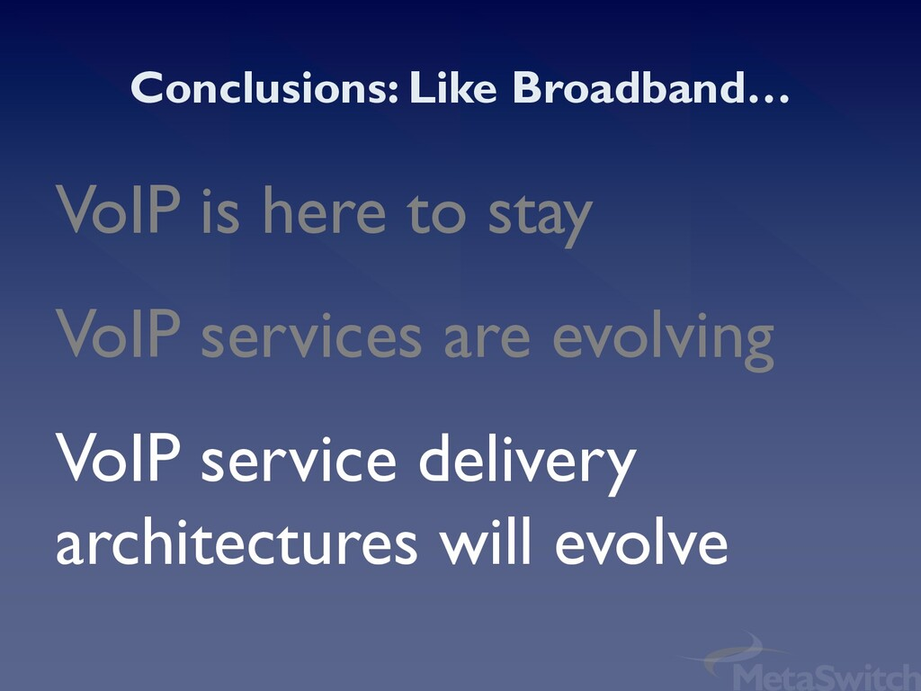 Conclusions: Like Broadband… VoIP is here to st...