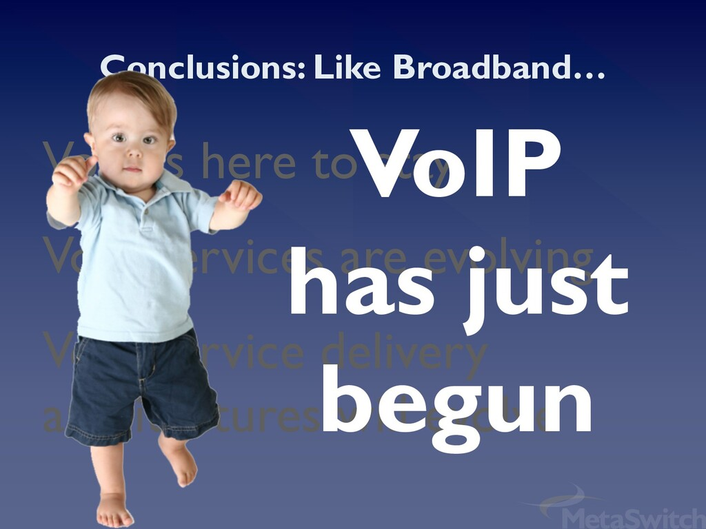 VoIP is here to stay VoIP services are evolving...