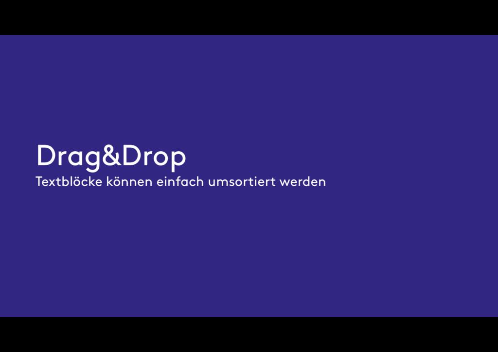 Drag&Drop Textblöcke können einfach umsortiert ...