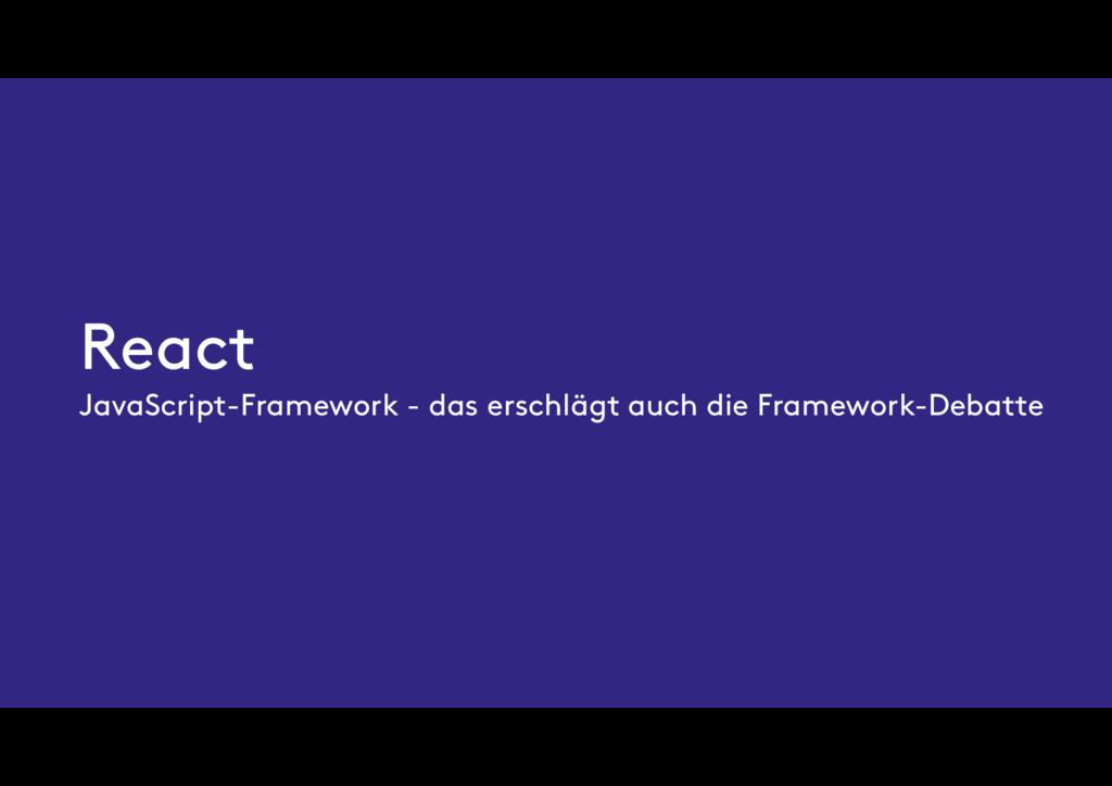 React JavaScript-Framework - das erschlägt auch...