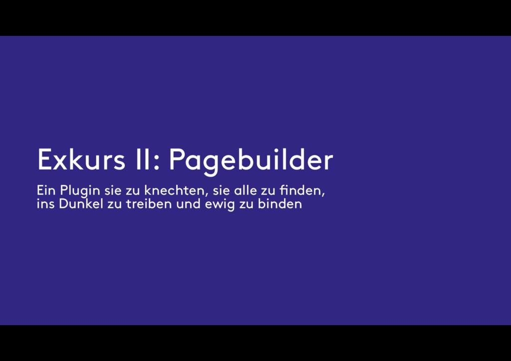 Exkurs II: Pagebuilder Ein Plugin sie zu knecht...