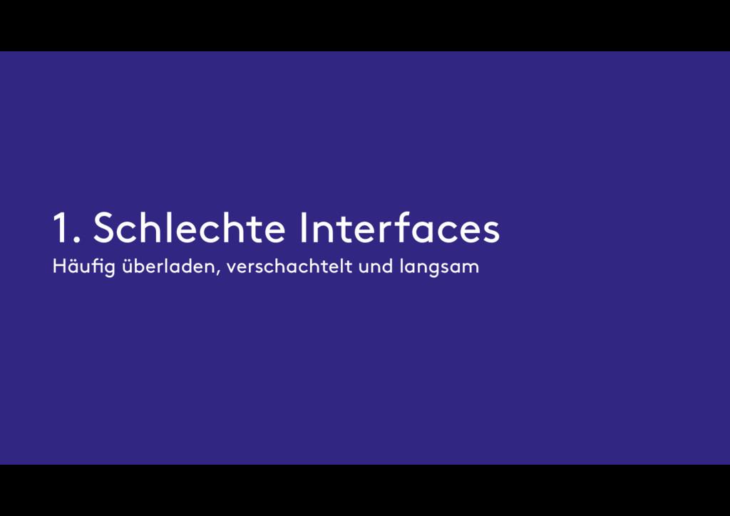 1. Schlechte Interfaces Häufig überladen, versch...