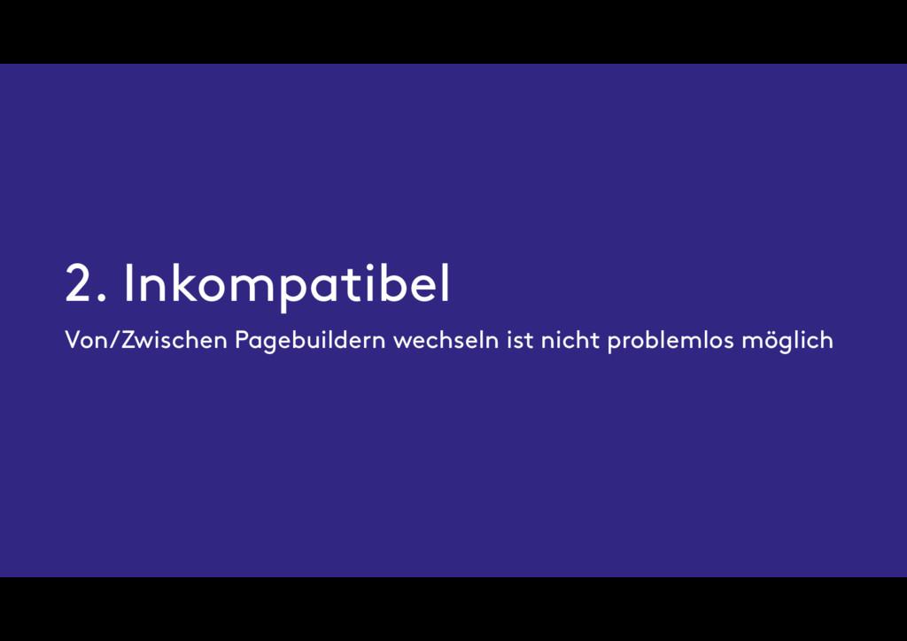 2. Inkompatibel Von/Zwischen Pagebuildern wechs...
