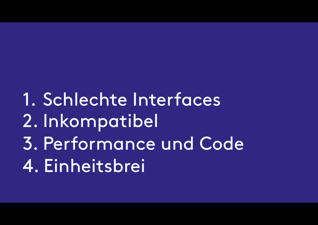 1. Schlechte Interfaces 2. Inkompatibel 3. Perf...