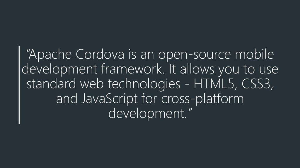 """Apache Cordova is an open-source mobile develo..."