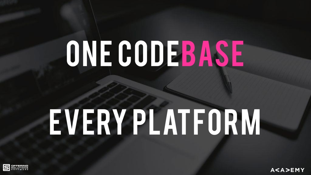 One Codebase every platform