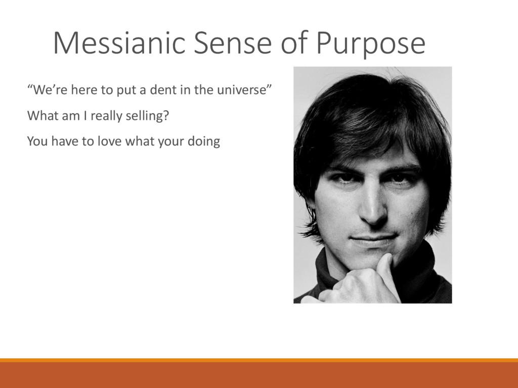 """Messianic Sense of Purpose """"We're here to put a..."""