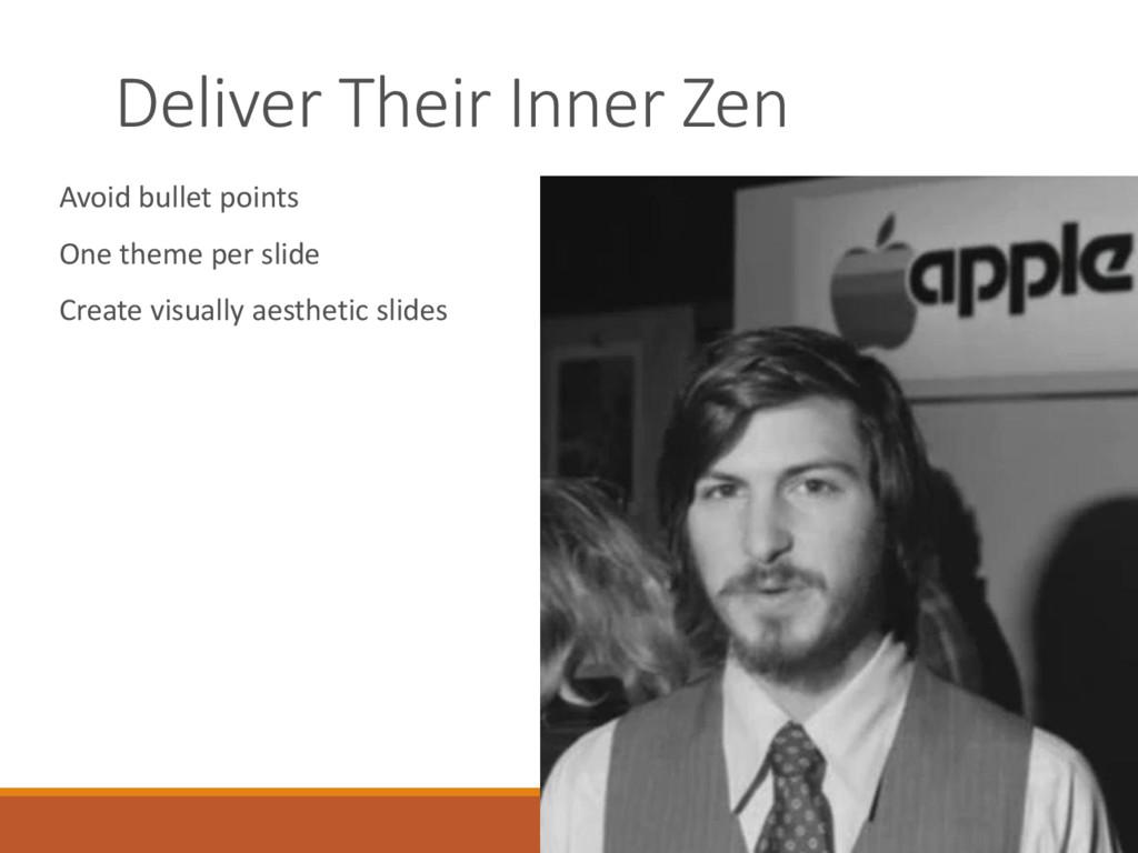 Deliver Their Inner Zen Avoid bullet points One...