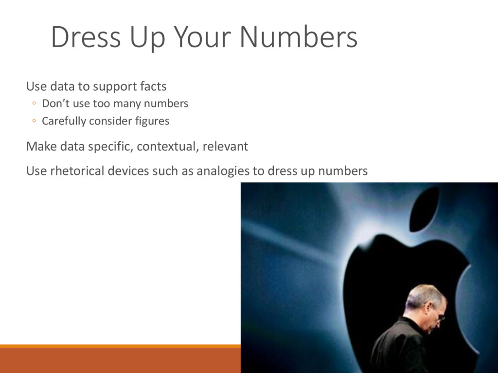 Dress Up Your Numbers Use data to support facts...